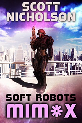 Soft Robots: A.I. Dystopian Thriller (MIM*X Book 1)