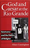 God and Caesar at the Rio Grande: Sanctuary and the Politics of Religion