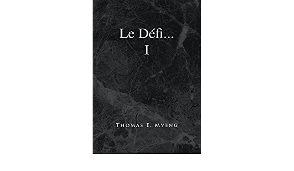Le Défi... I (French Edition) eBook: Thomas E. Mveng: Amazon.es ...