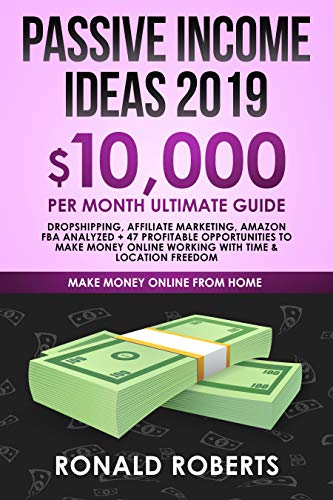 Passive Income Ideas 2019: 10,000/ month Ultimate Guide - Dropshipping, Affiliate Marketing, Amazon FBA Analyzed + 47 Profitable Opportunities to make ... Online working with Time & Location Freedom (Best Money Making Stocks 2019)