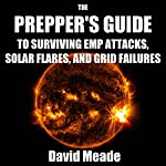 The Prepper's Guide to Surviving EMP Attacks, Solar Flares, and Grid Failures | David Meade
