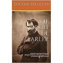 Le Droit de parler: Littérature politique française d'Eugène Pelletan, écrivain, journaliste et homme politique français. (French Edition)