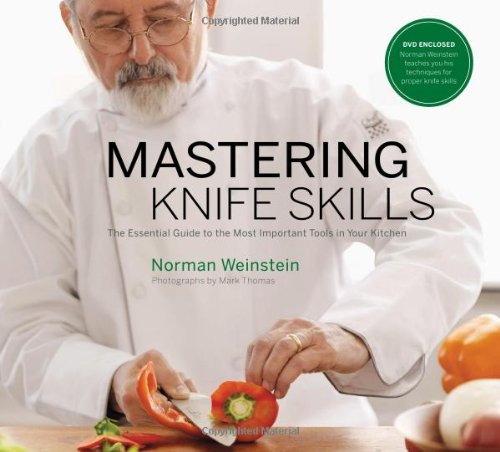 Mastering Knife Skills: The Essential Guide to the Most Important Tools in Your Kitchen by Norman Weinstein