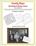 Family Maps of Keokuk County, Iowa, Deluxe Edition : With Homesteads, Roads, Waterways, Towns, Cemeteries, Railroads, and More, Boyd, Gregory A., 1420314262