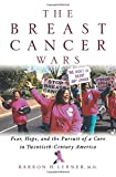 The Breast Cancer Wars: Hope, Fear, and the Pursuit of a Cure in Twentieth-Century America