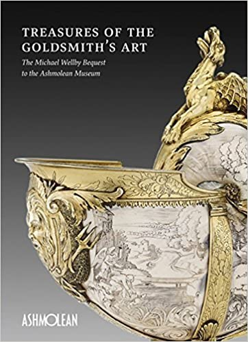 Treasures of the Goldsmith's Art: The Michael Wellby Bequest to the Ashmolean Museum by Timothy Wilson (2015-11-02)