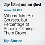 Millions Take Ap Courses, but Percentage of Schools Offering Them Drops | Jay Mathews