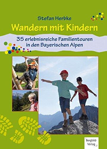 Wandern mit Kindern: 35 erlebnisreiche Familientouren in den Bayerischen Alpen