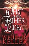What Is the Father Like?, W. Phillip Keller, 1556617224