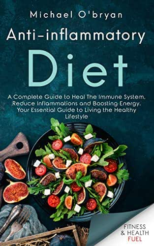 Anti-inflammatory Diet: A Complete Guide to Heal The Immune System, Reduce Inflammations and Boosting Energy. Your Essential Guide to Living the Healthy Lifestyle
