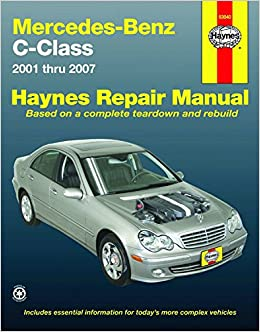 Mercedes Benz C Class 2001 Thru 2007 (Automotive Repair Manual): Editors Of  Haynes Manuals: 9781563927355: Amazon.com: Books