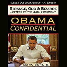 Obama Confidential: Strange, Odd, and Bizarre Letters to the 44th President Audiobook by Marc Berlin Narrated by Marc Berlin