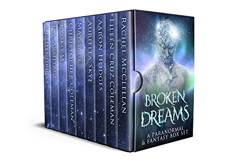 Broken Dreams: a fantasy and paranormal new adult box set by [McClellan, Rachel, Cruz Coleman, Eileen, Hodges, Aaron, Skye, Auriella, Sage, May, Coleman, Christopher, M, Kyoko, Armitage, J. A., Hendricks, J. L.]