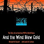And the Wind Blew Cold: The Story of an American Pow in North Korea   Richard M. Bassett,Lewis H. Carlson