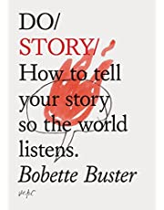Do Story: How to tell your story so the world listens. (Story Telling Books, Inspirational Books, How To Books)