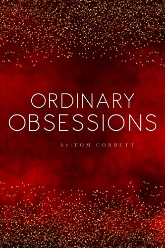 A story that taps into the most fundamental questions we all must face: Who are we, what kind of world do we want, and what are we meant to do in life?Ordinary Obsessions by Tom Corbett