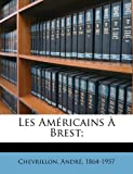 Les Am?ricains ? Brest;, Andre Chevrillon, 1173161066