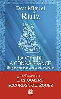 La voix de la connaissance : Un guide pratique vers la paix intérieure par Miguel Ruiz