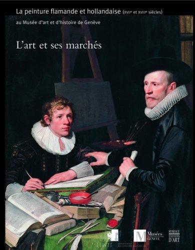 Lart et ses marchés : La peinture flamande et hollandaise (XVIIe et XVIIIe siècles) au Musée dart et dhistoire de Genève