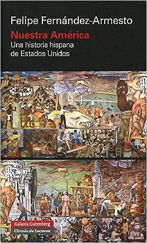 Nuestra América. Una Historia Hispana De Estados Unidos Ensayo: Amazon.es: Felipe Fernández-Armesto, Eva Rodríguez Halffter: Libros