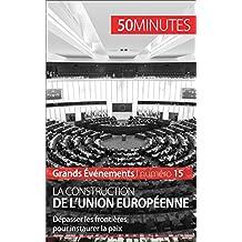 La construction de l'Union européenne: Dépasser les frontières pour instaurer la paix (Grands Événements t. 15) (French Edition)