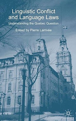 Linguistic Conflict and Language Laws: Understanding the Quebec Question by Pierre Larrivee