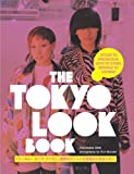 The Tokyo Look Book: Stylish To Spectacular, Goth To Gyaru, Sidewalk To Catwalk