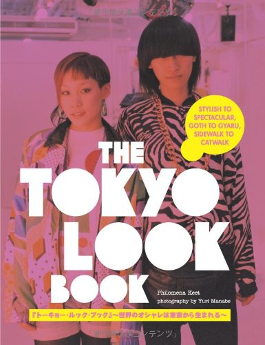 The Tokyo Look Book: Stylish To Spectacular, Goth To Gyaru, Sidewalk To Catwalk ()