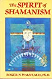 The Spirit of Shamanism, Roger Walsh, 0874775620