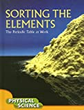 img - for Sorting the Elements: The Periodic Table at Work (Let's Explore Science) book / textbook / text book