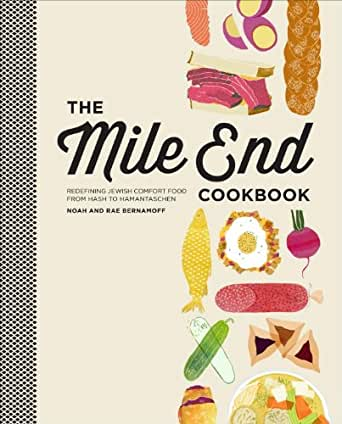 The Mile End Cookbook: Redefining Jewish Comfort Food from Hash to