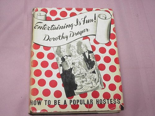 Entertaining is Fun! How to Be a Popular Hostess, Dorothy Draper