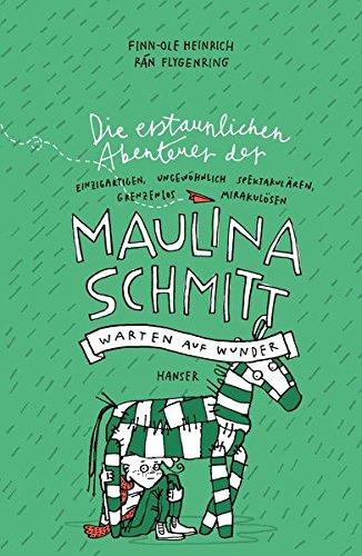 Die erstaunlichen Abenteuer der Maulina Schmitt - Warten auf Wunder Gebundenes Buch – 24. Februar 2014 Finn-Ole Heinrich Rán Flygenring 3446245235 Scheidung / Kinderliteratur
