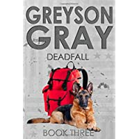 Greyson Gray: Deadfall (The Greyson Gray Series) (Volume 3)