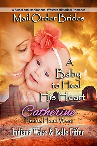 A Baby to Heal His Heart: A Sweet and Inspirational Western Historical Romance (Hearts Head West Book 2) cover