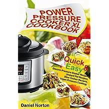 Power Pressure Cooker XL Cookbook: Quick & Easy Electric Pressure Cooker Recipes (Instant Pot Recipes, Slow Cooker Recipes, Vegan Pressure Cooking)