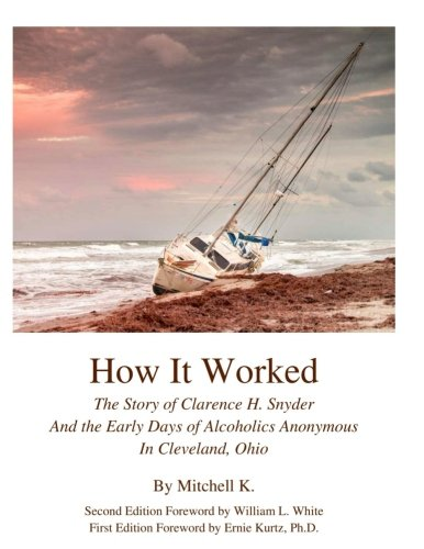How it worked The story of Clarence H Snyder and the early  days of Alcoholics A