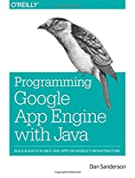 Programming Google App Engine with Java: Build & Run Scalable Java Applications on Google's Infrastructure Front Cover