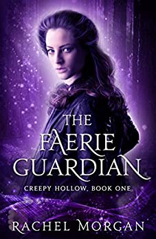 The Faerie Guardian (Creepy Hollow Book 1) by [Morgan, Rachel]