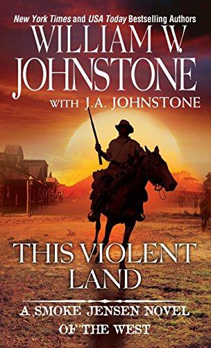 This Violent Land (A Smoke Jensen - Johnstone William