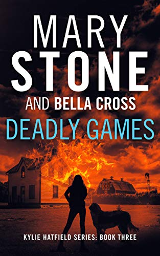 Deadly Games (Kylie Hatfield Series Book 3) by [Stone, Mary, Cross, Bella]