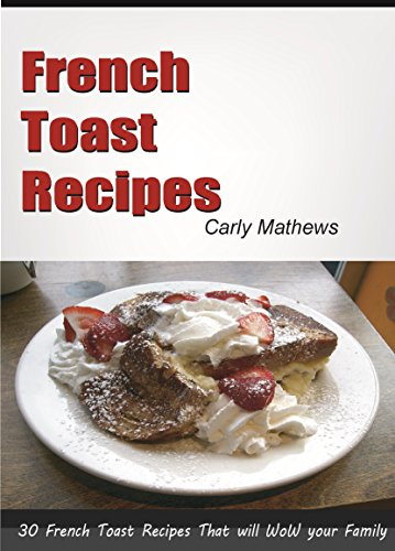 French Toast Recipes: 30 French Toast Recipes That Will Wow Your Family (30 Tasty Recipes Book 2)