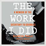 The Work I Did: A Memoir of the Secretary to Goebbels | Brunhilde Pomsel,Thore D. Hansen