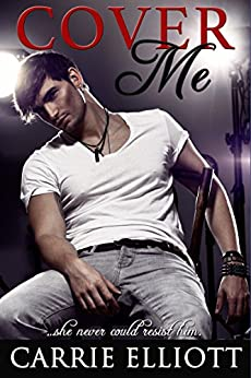 Cover Me: A Rock Star Romance (True North Book 1) by [Elliott, Carrie]