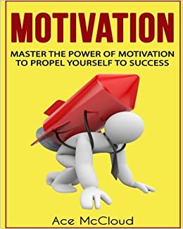 Book Motivation: Master The Power Of Motivation To Propel Yourself To Success (Motivational Books, Motivation Success, motivational self help)