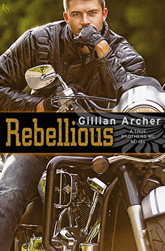 Rebellious: A True Brothers MC Novel by [Archer, Gillian]