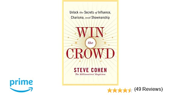 Win the crowd unlock the secrets of influence charisma and win the crowd unlock the secrets of influence charisma and showmanship steve cohen 9780060742058 amazon books fandeluxe PDF