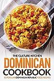 The Culture Kitchen Dominican Cookbook: 50 Popular Dominican Republic Food Recipes