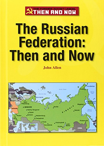 The Russian Federation: Then and Now (The Former Soviet Union: Then and Now)