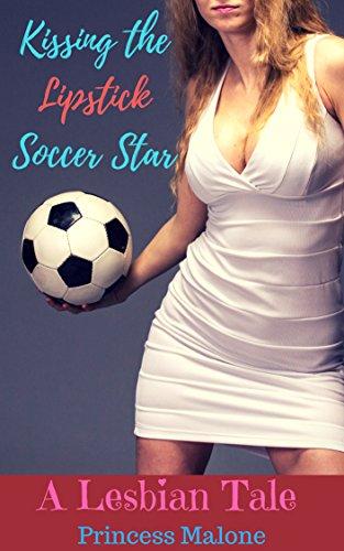 Kissing The Lipstick Soccer Star: A Lesbian Tale (Lesbian Seduces Best Friend)